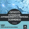 Mp3 - SBP -  Programmazione Subconscia per Potenziare Apprendimento e Memoria Dormendo