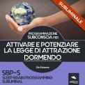Mp3 - SBP-S - Programmazione Subconscia Subliminale per Attivare e Potenziare la Legge di Attrazione Dormendo