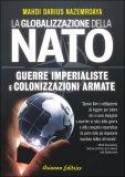 LA GLOBALIZZAZIONE DELLA NATO Guerre imperialiste e globalizzazioni armate di Mahdi Darius Nazemroaya
