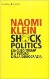 Shock Politics - L'Incubo Trump e il Futuro della Democrazia - Libro