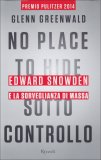 NO PLACE TO HIDE - SOTTO CONTROLLO di Glenn Greenwald