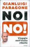 NOI NO! L'Italia ribelle contro la politica sorda di Gianluigi Paragone