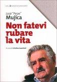 NON FATEVI RUBARE LA VITA di José «Pepe» Mujica