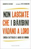 NON LASCIATE CHE I BAMBINI VADANO A LORO — Chiesa cattolica e abusi su minori di Augusto Cavadi
