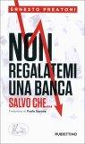Non Regalatemi una Banca Salvo Che... - Libro