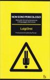 NON SONO PERICOLOSO! Manuale di comunicazione e linguaggio del corpo di Luigi Drei