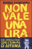 NON VALE UNA LIRA Come e perché dire addio all'euro di Mario Giordano