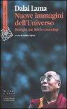 NUOVE IMMAGINI DELL'UNIVERSO Dialoghi con fisici e cosmologi di Dalai Lama (Bhiksu Tenzin Gyatso)