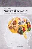 NUTRIRE IL CERVELLO Come proteggerlo con i suggerimenti della Nutraceutica di Silvana Hrelia