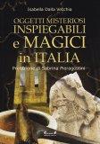 Oggetti Misteriosi Inspiegabili e Magici in Italia  — Libro