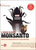 IL MONDO SECONDO MONSANTO OGM, l'invasione transgenica: storia di una multinazionale che vi vuole molto bene