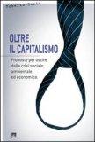 OLTRE IL CAPITALISMO Proposte per uscire dalla crisi sociale, ambientale ed economica di Roberto Bosio