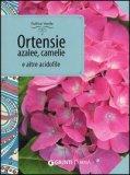 Ortensie, Azalee, Camelie e Altre Acidofile  - Libro