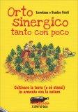 ORTO SINERGICO TANTO CON POCO Coltivare la terra (e se stessi) in armonia con la natura di Loredana Conti, Sandra Conti