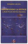 OSSERVANDO LA SFINGE La Realtà Virtuale della Fisica Quantistica di Ignazio Licata