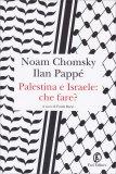 PALESTINA E ISRAELE: CHE FARE? di Noam Chomsky, Ilan Pappé