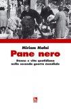 Pane Nero - Donne e Vita Quotidiana nella Seconda Guerra Mondiale  - Libro