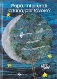 Papà per favore mi prendi la Luna? - Libro