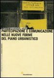 Partecipazione e Comunicazione nelle Nuove Forme del Piano Urbanistico — Libro