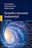PARTICELLE E INTERAZIONI FONDAMENTALI di Sylvie Braibant, Giorgio Giacomelli, Spurio Maur