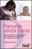 PARTORIRE SENZA PAURA Come superare i luoghi comuni sulla nascita e riconquistare una capacità perduta di Elisabetta Malvagna