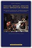 Passioni, Intrighi, Atrocità degli Imperatori Romani