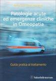 Patologie Acute ed Emergenze Cliniche in Omeopatia  - Libro