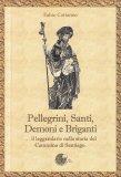 Pellegrini, Santi, Demoni e Briganti - Libro