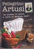 Pellegrino Artusi - La Scienza in Cucina e l'Arte di Mangiare Bene - Libro