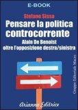 EBOOK - PENSARE LA POLITICA CONTROCORRENTE Alain De Benoist oltre l'opposizione destra-sinistra di Stefano Sissa