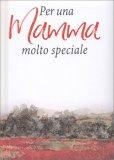 Per una Mamma Molto Speciale — Libro
