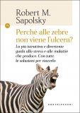Perché alle Zebre non Viene l'Ulcera? - Libro