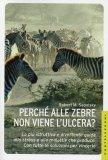 Perchè alle Zebre non Viene l'Ulcera?  - Libro
