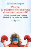 Perché le Mamme che Lavorano si Sentono Colpevoli? - Libro