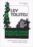 PERCHè SONO VEGETARIANO Principi di una vita etica di Lev Nikolaevic Tolstoj (Leone tolstoj)