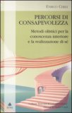 PERCORSI DI CONSAPEVOLEZZA Metodi olistici per la consapevolezza interiore e la realizzazione di sé di Enrico Cheli