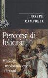 PERCORSI DI FELICITà. MITOLOGIA E TRASFORMAZIONE PERSONALE di Joseph Campbell