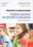 Percorsi di Riabilitazione - Funzioni Esecutive nei Disturbi di Linguaggio - Libro