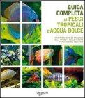 Guida Completa ai Pesci Tropicali d'Acqua Dolce — Libro
