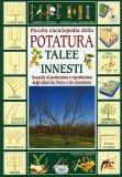 Piccola Enciclopedia della Potatura Talee Innesti