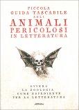Piccola Guida Tascabile agli Animali Pericolosi in Letteratura — Libro