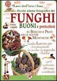 Piccolo Atlante Fotografico dei Funghi Buoni e Pericolosi