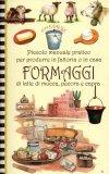 Piccolo Manuale Pratico per Produrre in Fattoria o in Casa Formaggi di Latte di Mucca, Pecora e Capra  - Libro