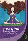 Piena di Vita - Respirazione Ovarica, Alchimia Femminile - Libro
