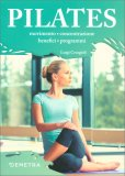 Pilates - Movimento, Concentrazione, Benefici, Programmi - Libro