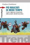 Più Risultati in Meno Tempo - Come Migliorare la Gestione delle Proprie Attività Lavorative  - Libro