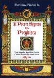IL POTERE SEGRETO DELLA PREGHIERA Virtù magiche, significati occulti e valori iniziatici dei salmi divini di Pier Luca Pierini R.