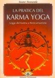 LA PRATICA DEL KARMA YOGA Legge del Karma e Reincarnazione di Swami Sivananda Saraswati