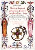 Preghiere, Esorcismi e Benedizioni Rituali di Alta Magia Rosa + Croce  - Vol. 2