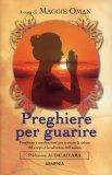 PREGHIERE PER GUARIRE  — Preghiere e meditazioni per trovare la salute del corpo e la salvezza dell'anima di Maggie Oman